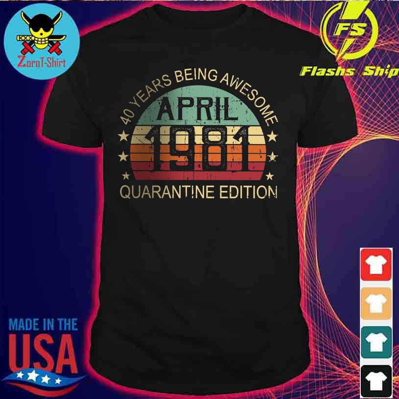 40 Years being awesome quarantine edition April 1981 vintage shirt