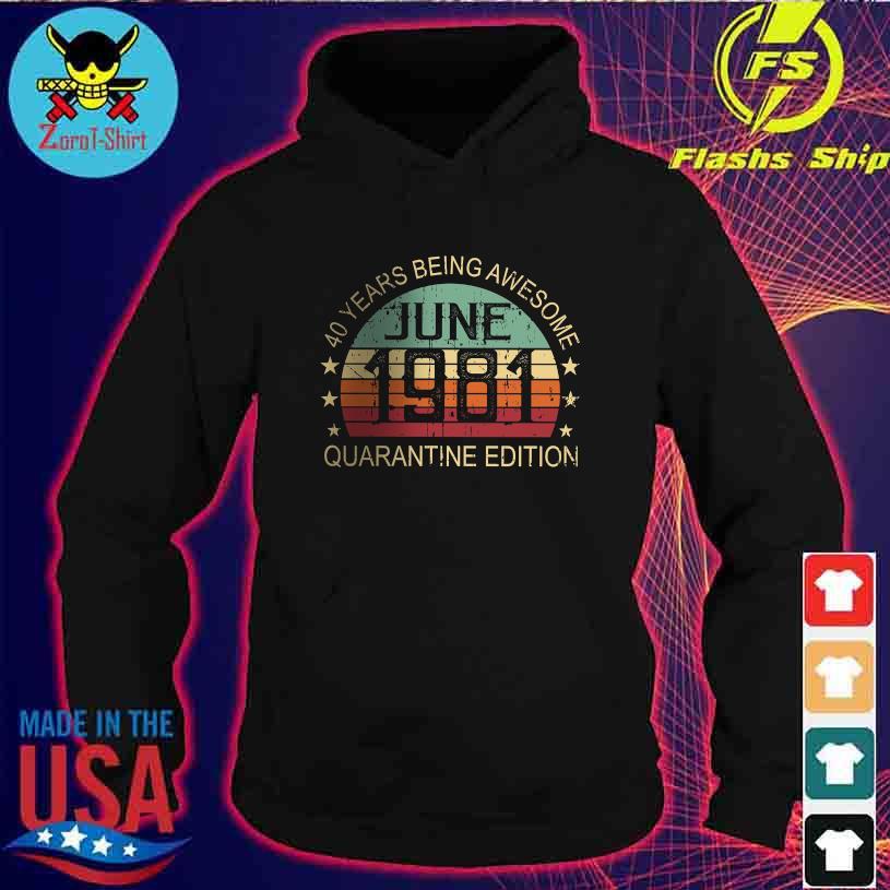40 Years being awesome quarantine edition June 1981 vintage s hoodie