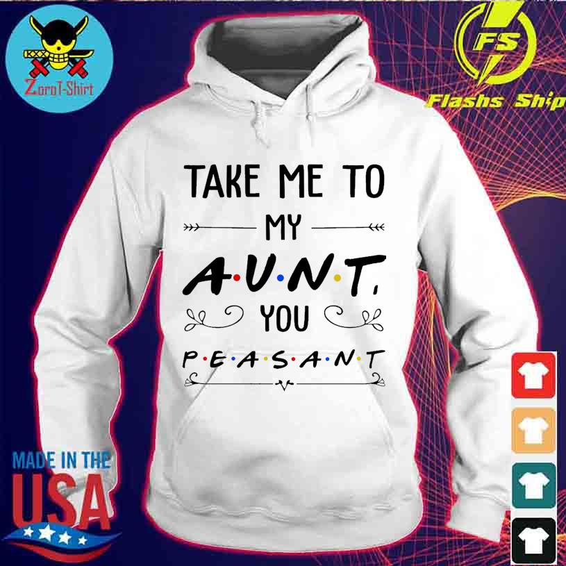 Take me to my Aunt You peasant s hoodie