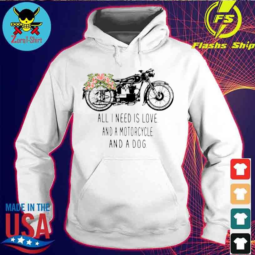 All I Need Is Love And A Motorcycle And A Dog Flower Shirt hoodie