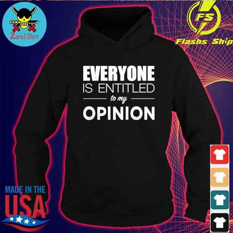 Everyone Is Entitled To My Opinion Sarcastic Shirt hoodie