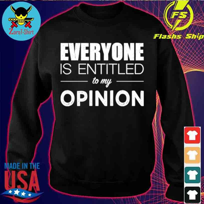 Everyone Is Entitled To My Opinion Sarcastic Shirt sweater