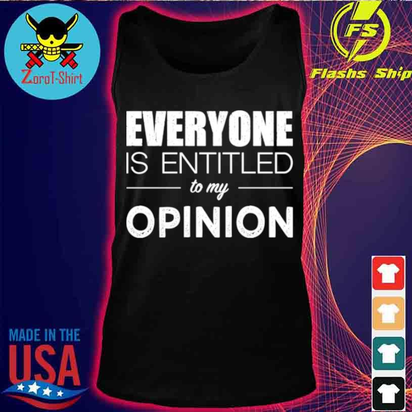 Everyone Is Entitled To My Opinion Sarcastic Shirt tank top