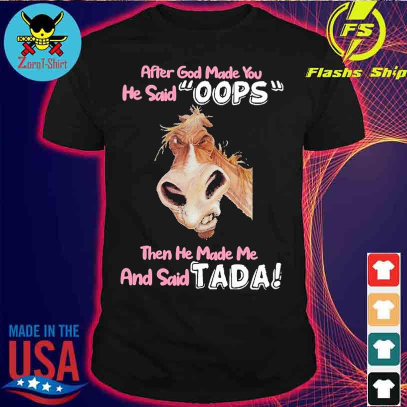 After God Made You He Said Oops Then He Made Me And Said Tada Shirt