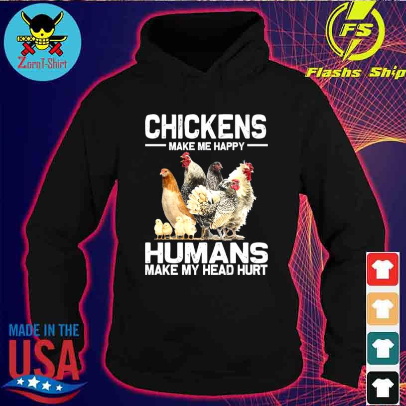 Chickens Make Me Happy Humans Make My Head Hurt 2021 Shirt hoodie