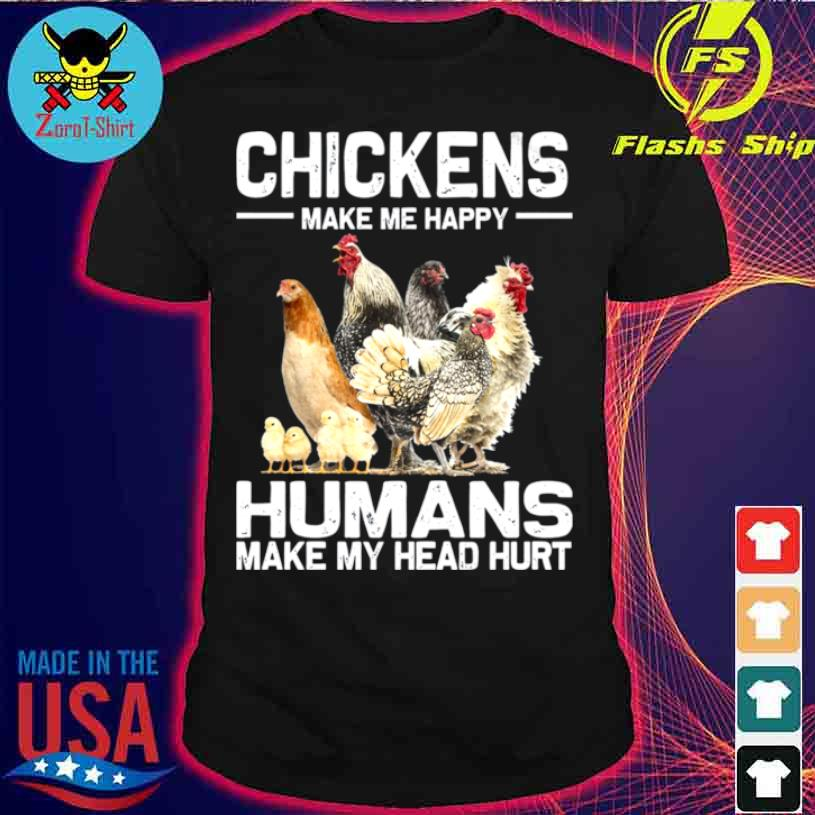 Chickens Make Me Happy Humans Make My Head Hurt 2021 Shirt