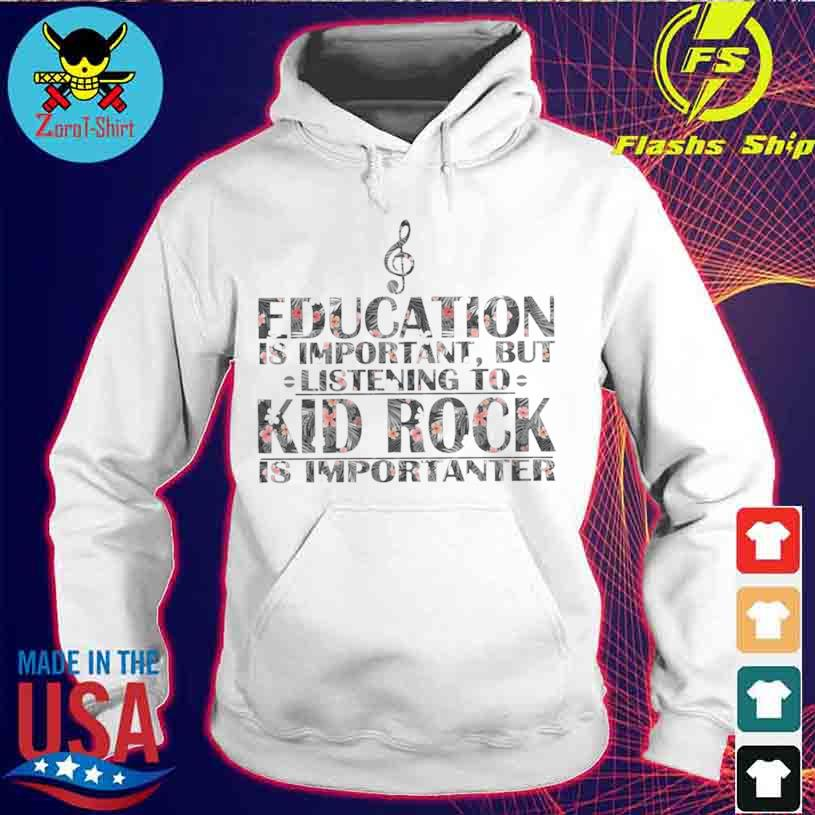Education Is Important But Listening To Kid Rock Is Importanter Floral Shirt hoodie