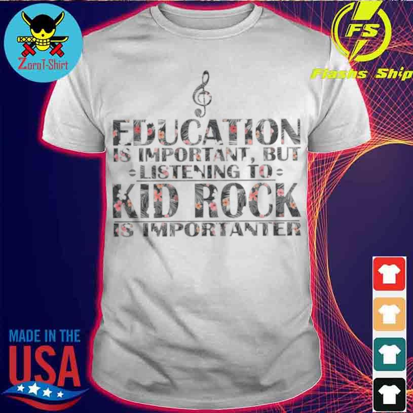 Education Is Important But Listening To Kid Rock Is Importanter Floral Shirt