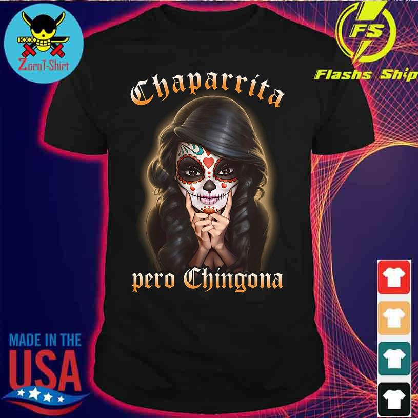 Girl Chaparrita Pero Chingona shirt