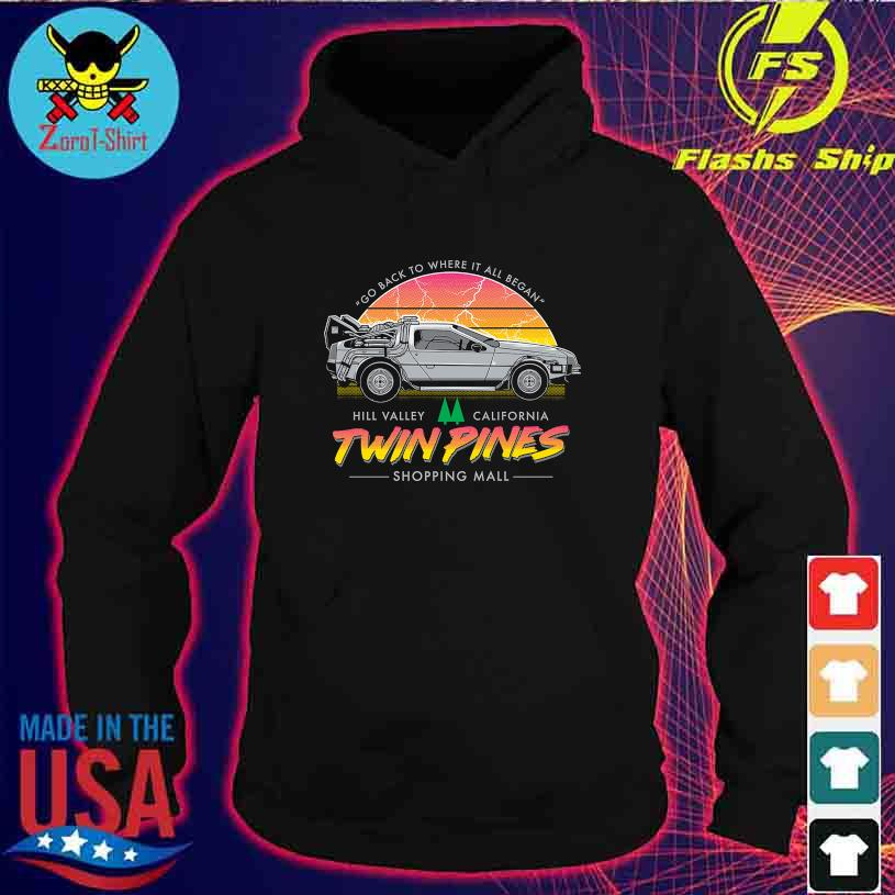 Go back to where it all Began Hill Valley California Twin Pines Shopping Mall s hoodie
