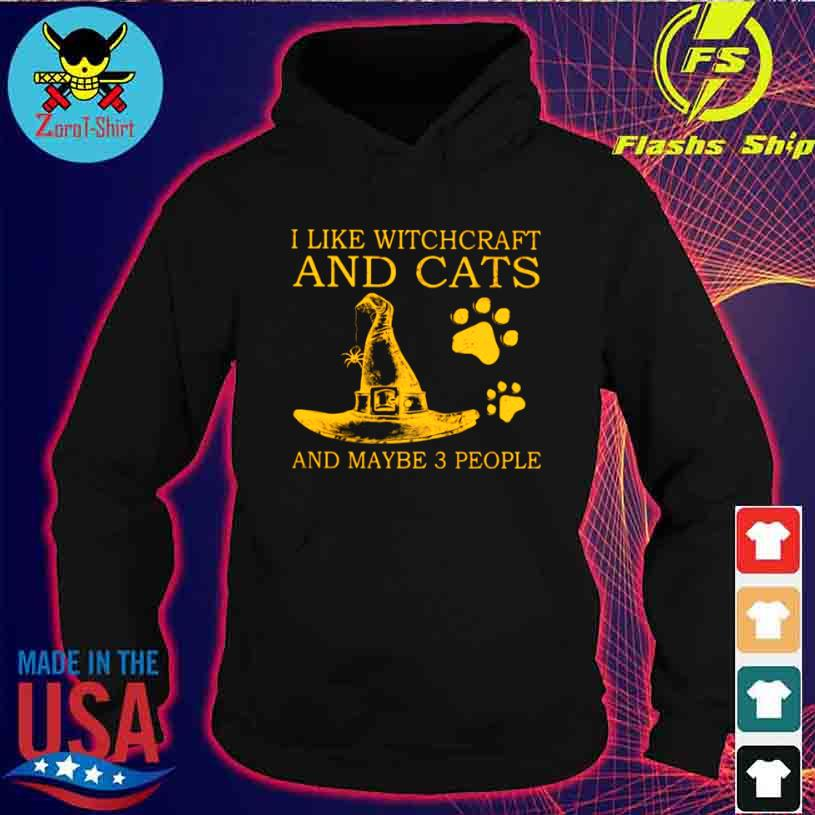 I Like Witchcraft And Cats And Maybe 3 People Shirt hoodie