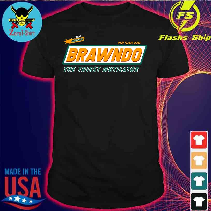 It's got Electrolytes Brawndo the thirst Mutilator shirt